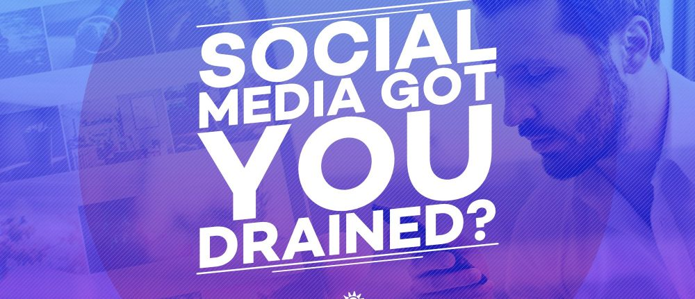Social Media Got You Drained?