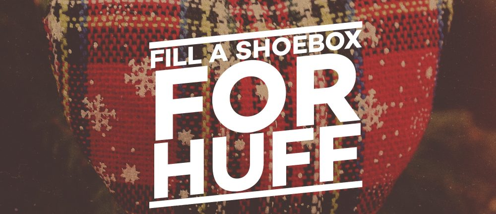 Fill a Shoe box for Huff